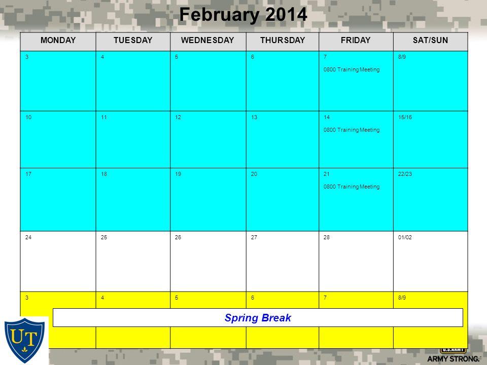 MONDAYTUESDAYWEDNESDAYTHURSDAYFRIDAYSAT/SUN 34567 0800 Training Meeting 8/9 1011121314 0800 Training Meeting 15/16 1718192021 0800 Training Meeting 22/23 2425 26272801/02 345678/9 February 2014 Spring Break