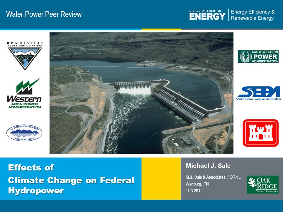 1 | Program Name or Ancillary Texteere.energy.gov Water Power Peer Review Effects of Climate Change on Federal Hydropower Michael J. Sale M.J. Sale &