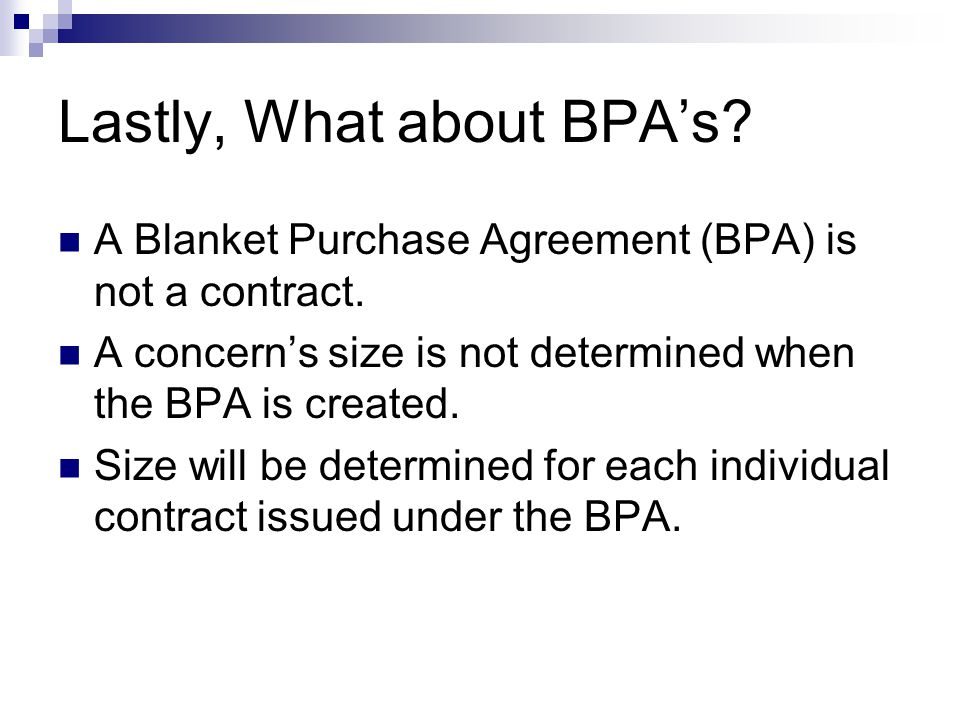 Lastly, What about BPA's. A Blanket Purchase Agreement (BPA) is not a contract.