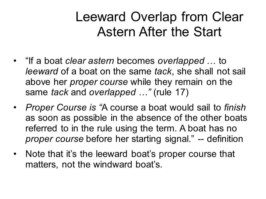 """Leeward Overlap from Clear Astern After the Start """"If a boat clear astern becomes overlapped … to leeward of a boat on the same tack, she shall not sa"""
