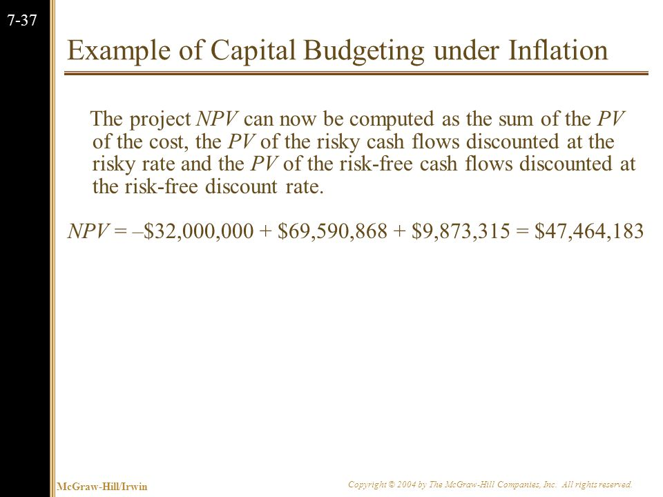 McGraw-Hill/Irwin Copyright © 2004 by The McGraw-Hill Companies, Inc. All rights reserved. 7-37 Example of Capital Budgeting under Inflation The proje