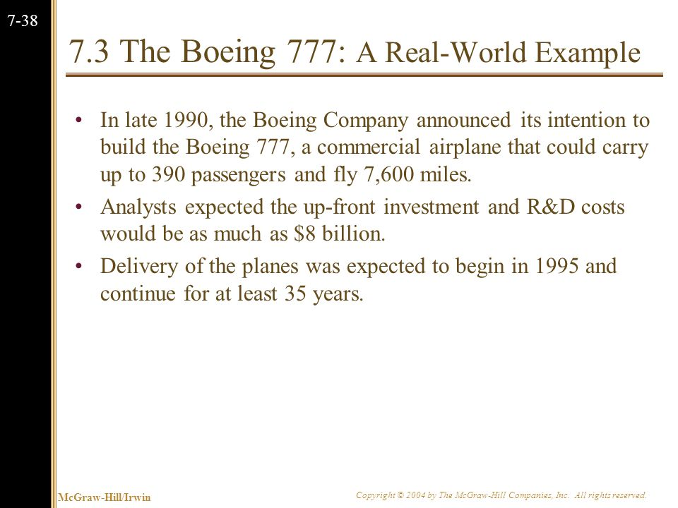 McGraw-Hill/Irwin Copyright © 2004 by The McGraw-Hill Companies, Inc. All rights reserved. 7-38 7.3 The Boeing 777: A Real-World Example In late 1990,