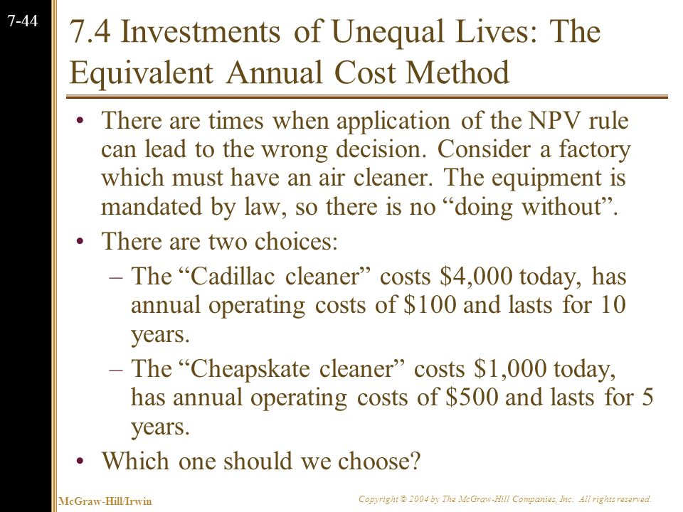 McGraw-Hill/Irwin Copyright © 2004 by The McGraw-Hill Companies, Inc. All rights reserved. 7-44 7.4 Investments of Unequal Lives: The Equivalent Annua
