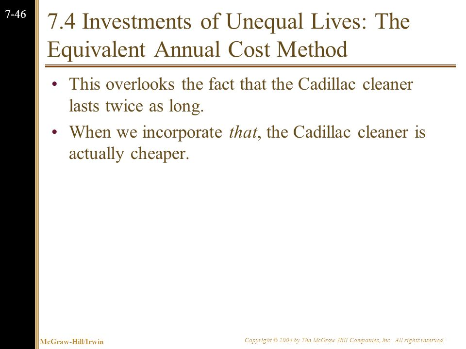 McGraw-Hill/Irwin Copyright © 2004 by The McGraw-Hill Companies, Inc. All rights reserved. 7-46 7.4 Investments of Unequal Lives: The Equivalent Annua