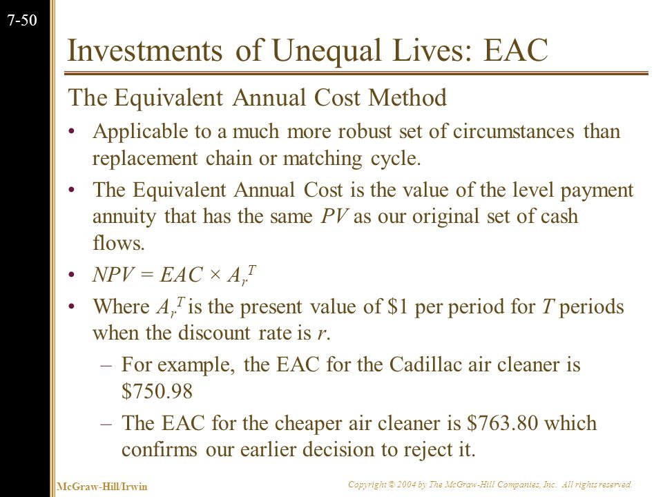 McGraw-Hill/Irwin Copyright © 2004 by The McGraw-Hill Companies, Inc. All rights reserved. 7-50 Investments of Unequal Lives: EAC The Equivalent Annua