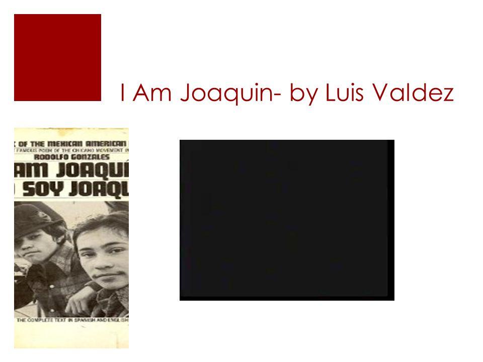 I Am Joaquin- by Luis Valdez