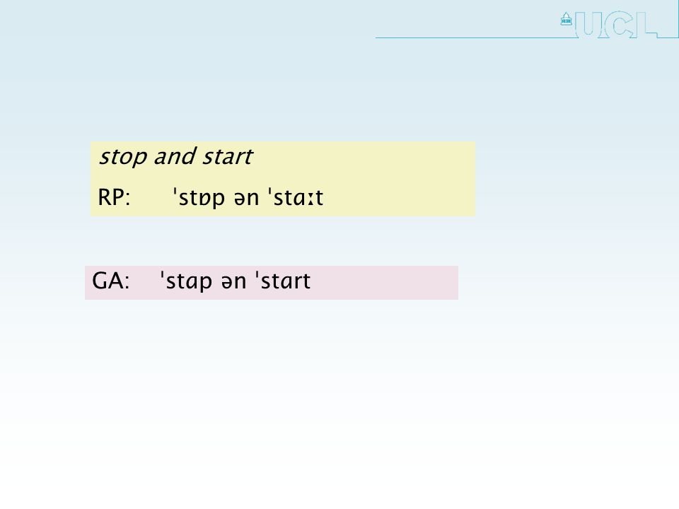 stop and start RP: ˈstɒp ən ˈstɑːt GA:ˈstɑp ən ˈstɑrt