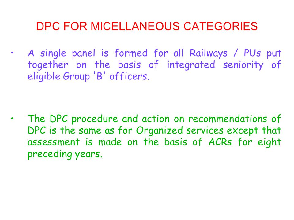 DPC FOR MICELLANEOUS CATEGORIES A single panel is formed for all Railways / PUs put together on the basis of integrated seniority of eligible Group 'B