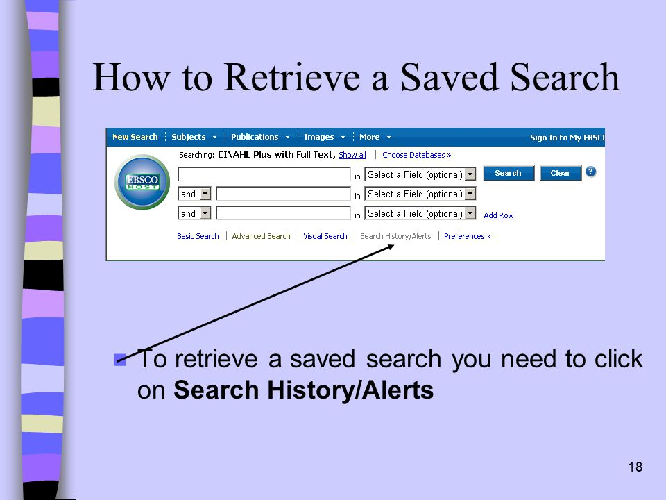 18 How to Retrieve a Saved Search To retrieve a saved search you need to click on Search History/Alerts