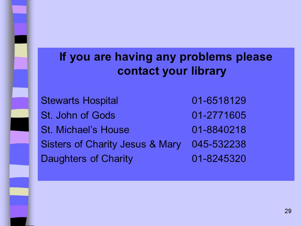 29 If you are having any problems please contact your library Stewarts Hospital 01-6518129 St.