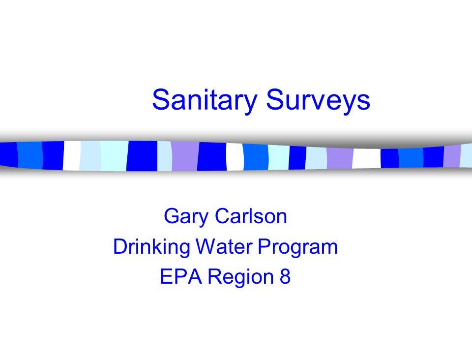 Sanitary Surveys Gary Carlson Drinking Water Program EPA Region 8