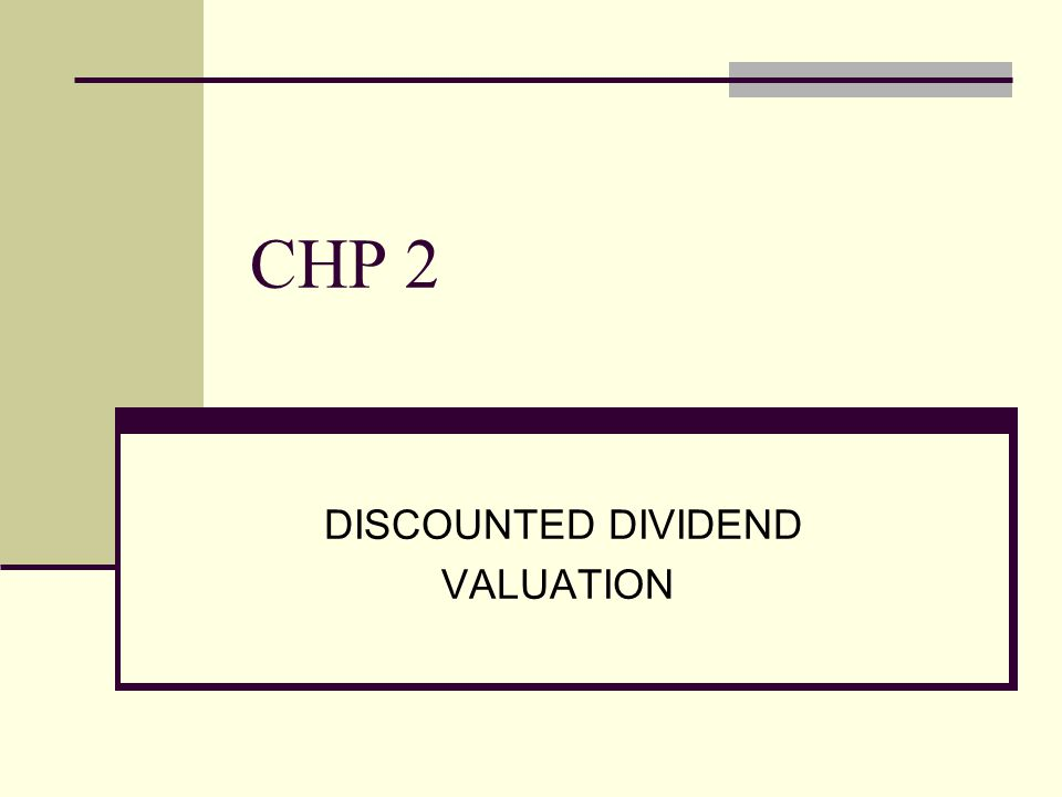 CHP 2 DISCOUNTED DIVIDEND VALUATION