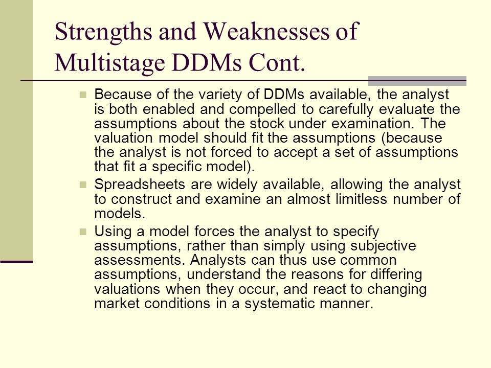 Strengths and Weaknesses of Multistage DDMs Cont. Because of the variety of DDMs available, the analyst is both enabled and compelled to carefully eva