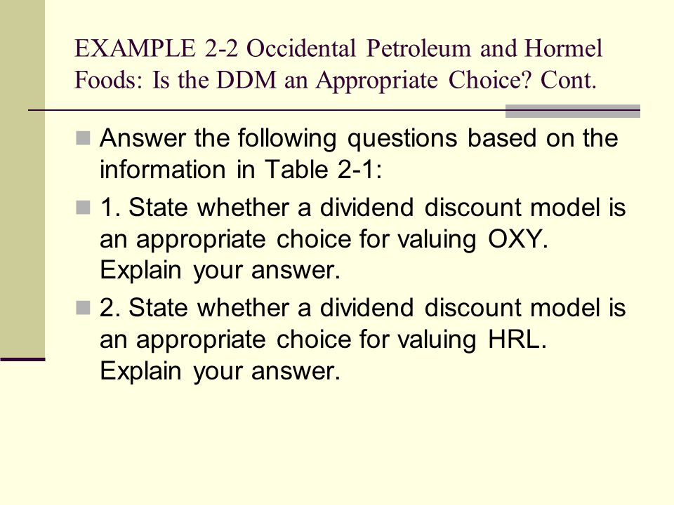 Answer the following questions based on the information in Table 2-1: 1. State whether a dividend discount model is an appropriate choice for valuing