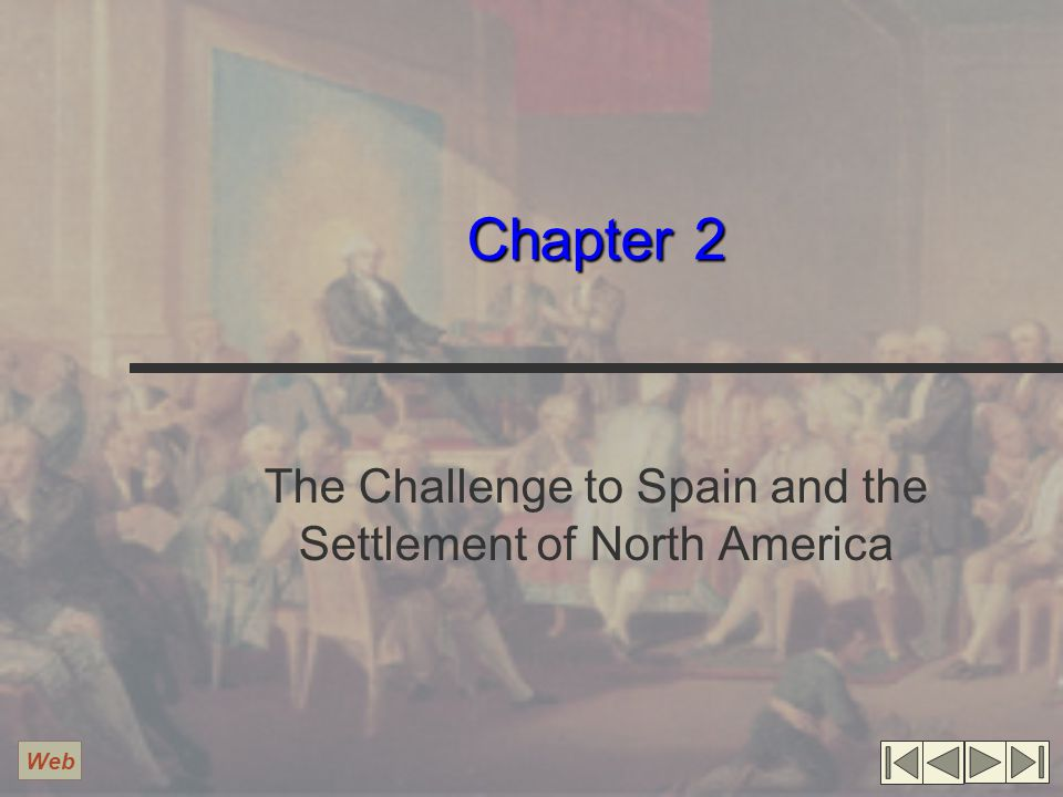 Chapter 2 The Challenge to Spain and the Settlement of North America Web