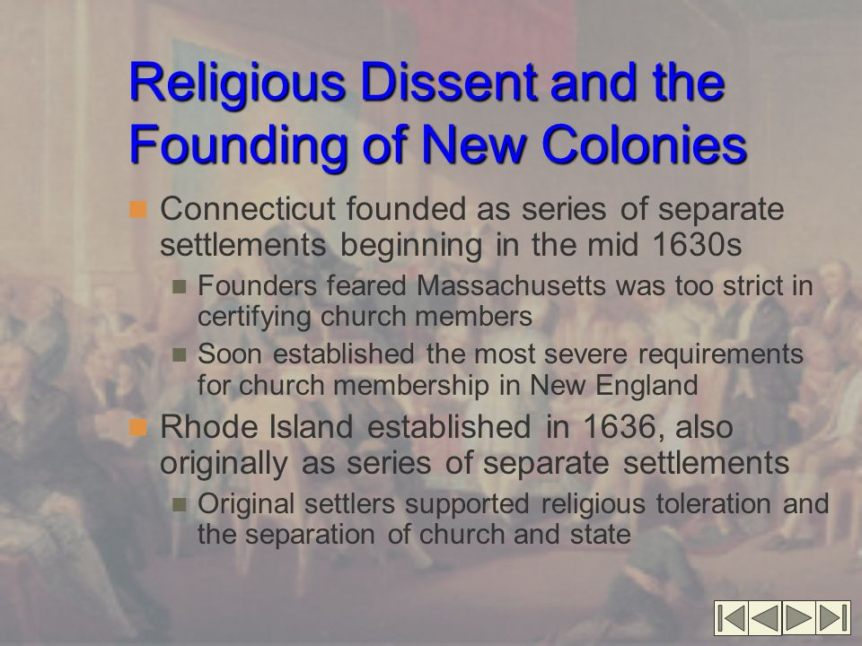 Religious Dissent and the Founding of New Colonies Connecticut founded as series of separate settlements beginning in the mid 1630s Founders feared Ma