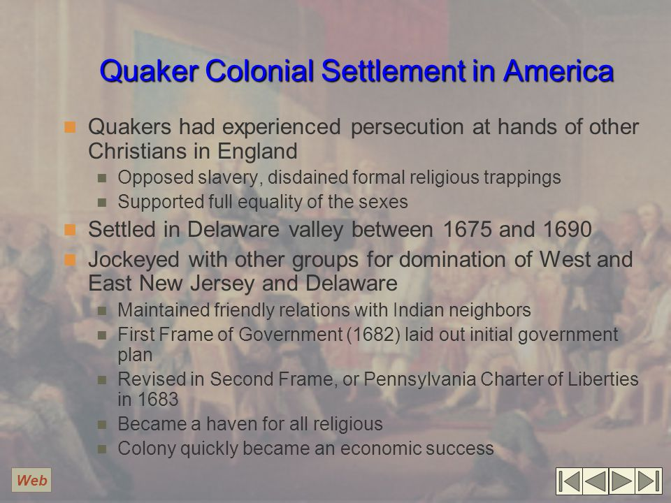 Quaker Colonial Settlement in America Quakers had experienced persecution at hands of other Christians in England Opposed slavery, disdained formal re