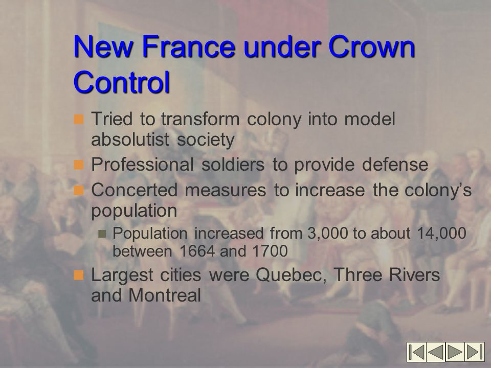 New France Under Crown Control New France Under Crown Control (cont.) Wheat farming took hold Fur trade also important Several hundred settled in the Mississippi valley in what became the Illinois country Imported slaves from Louisiana for wheat farming Frenchmen also settled in the Caribbean Founded sugar colonies on Saint-Domingue, Guadeloupe, and Martinique Sugar Islands worth far more than Canada