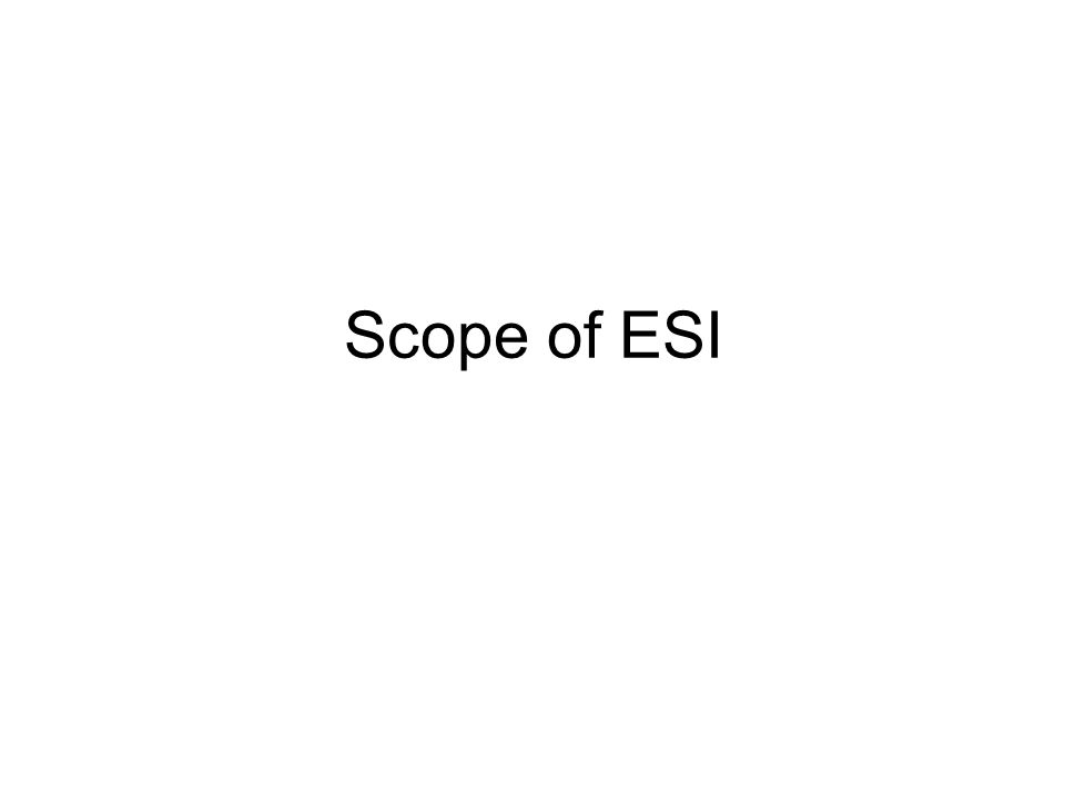 Scope of ESI