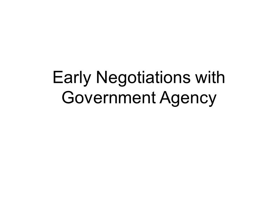 Early Negotiations with Government Agency