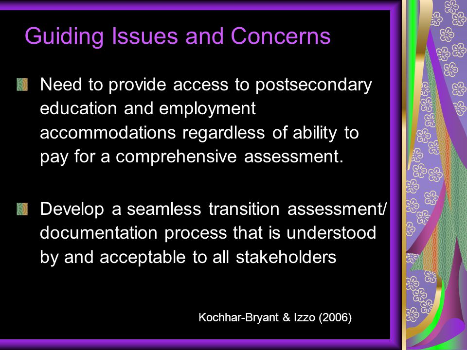 Guiding Issues and Concerns Need to provide access to postsecondary education and employment accommodations regardless of ability to pay for a compreh