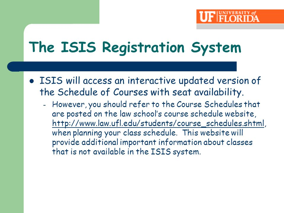 The ISIS Registration System ISIS will access an interactive updated version of the Schedule of Courses with seat availability.