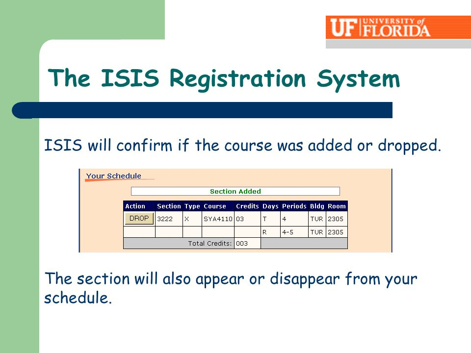 ISIS will confirm if the course was added or dropped. The section will also appear or disappear from your schedule. The ISIS Registration System