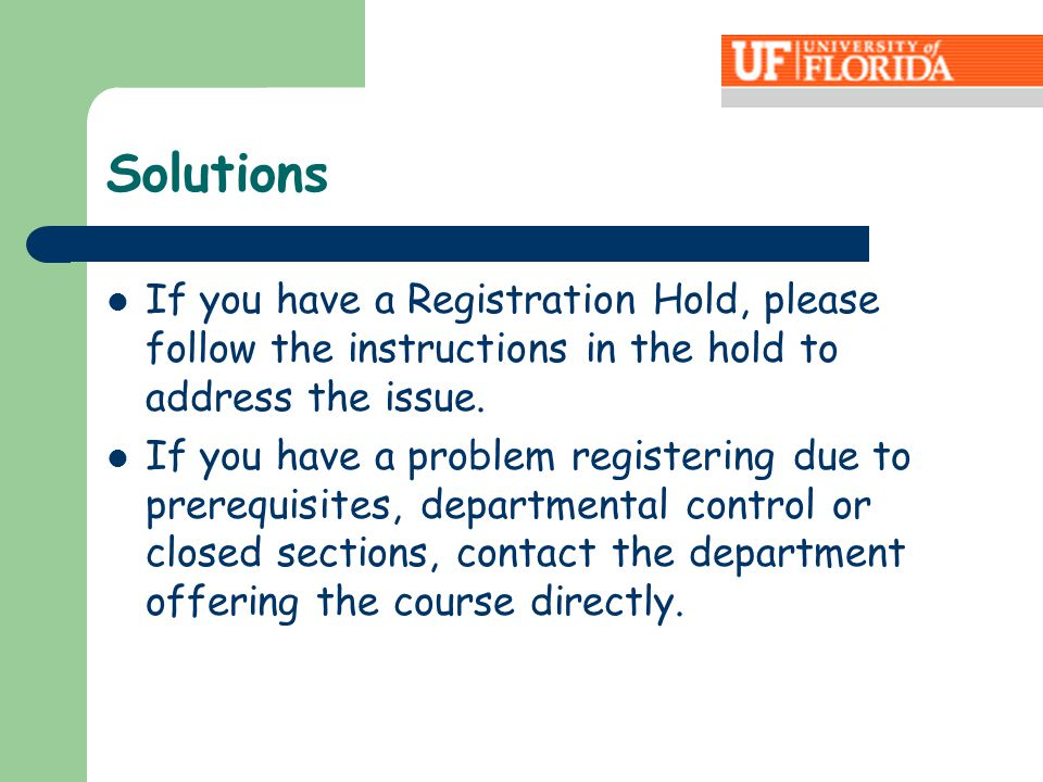 Solutions If you have a Registration Hold, please follow the instructions in the hold to address the issue.