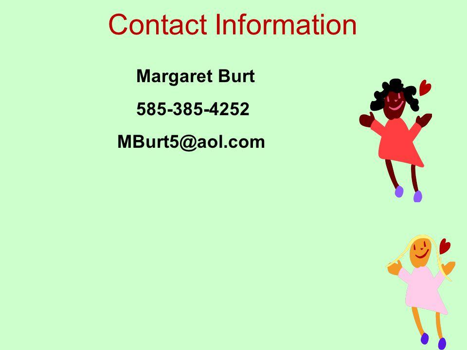 Contact Information Margaret Burt 585-385-4252 MBurt5@aol.com