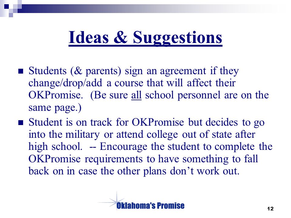 12 Ideas & Suggestions Students (& parents) sign an agreement if they change/drop/add a course that will affect their OKPromise.