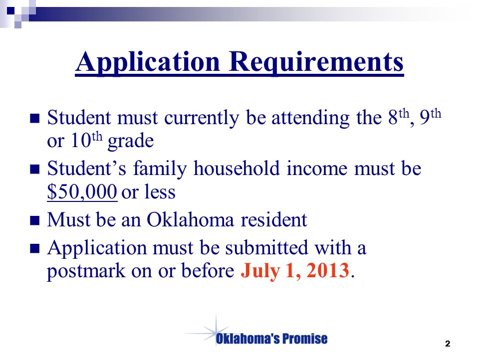 2 Application Requirements Student must currently be attending the 8 th, 9 th or 10 th grade Student's family household income must be $50,000 or less