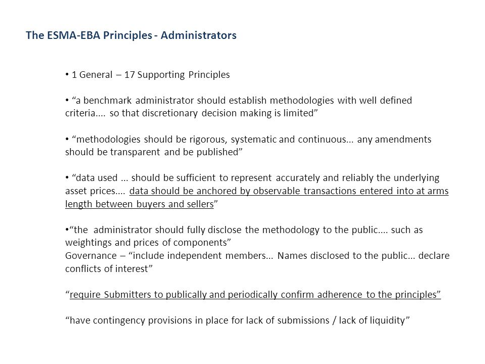 The ESMA-EBA Principles - Administrators 1 General – 17 Supporting Principles a benchmark administrator should establish methodologies with well defined criteria....