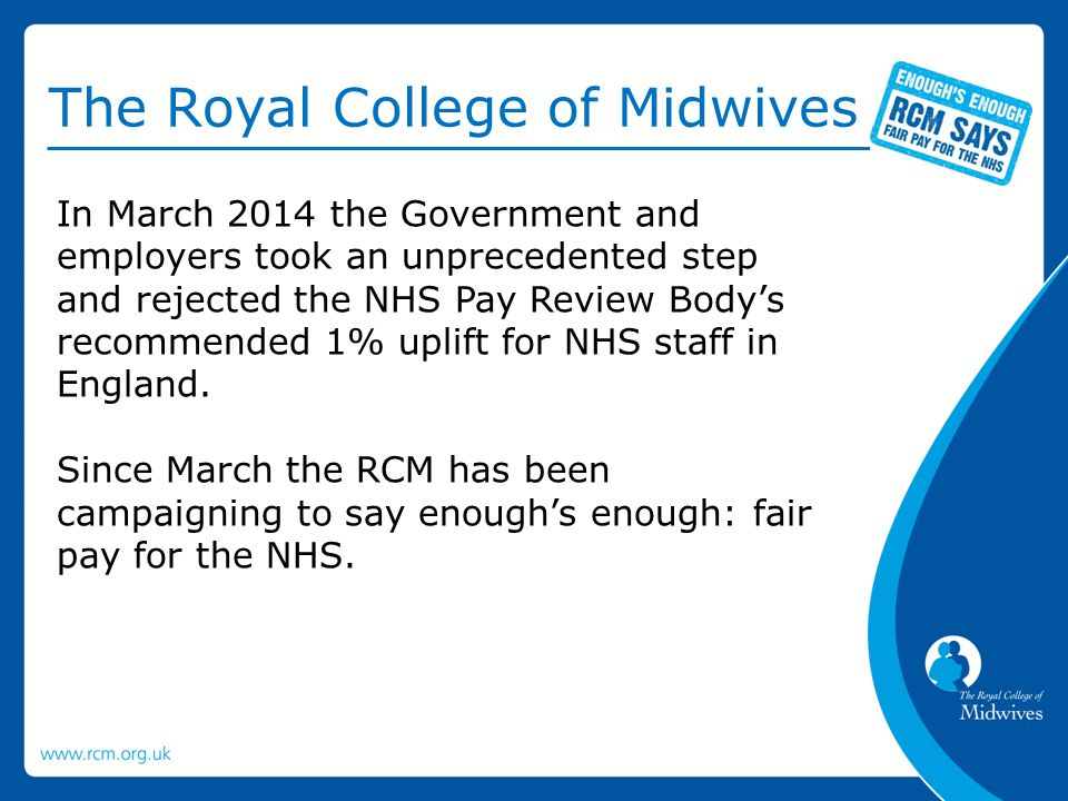 In March 2014 the Government and employers took an unprecedented step and rejected the NHS Pay Review Body's recommended 1% uplift for NHS staff in En