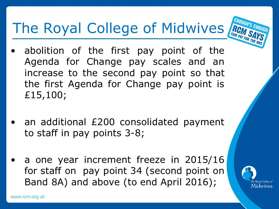 The Royal College of Midwives talks to take place with a view to the proposed redundancy changes being implemented from 1 April 2015; and the Trade Unions commit to talks on further reforming Agenda for Change which would aim to produce an agreement for implementation from April 2016.