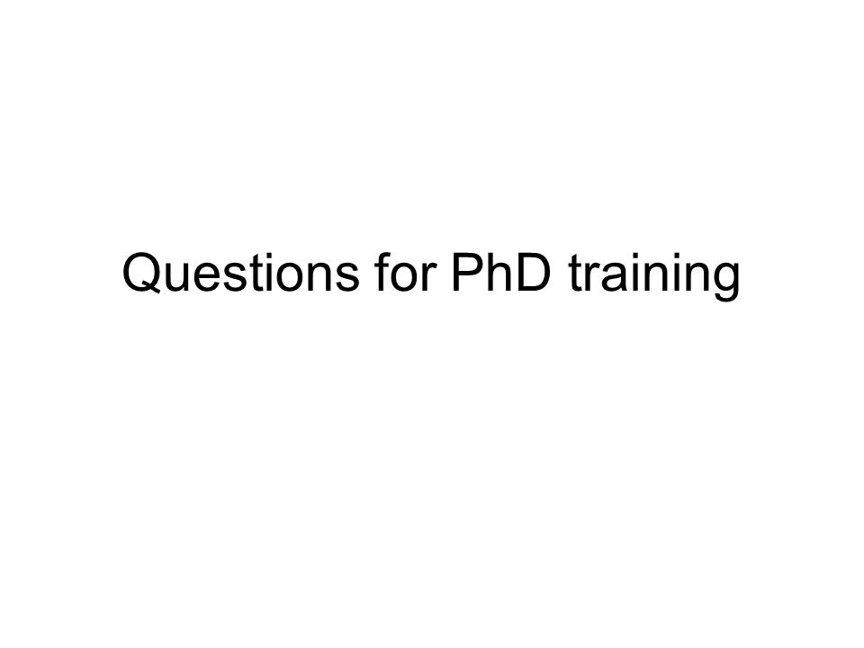 Questions for PhD training