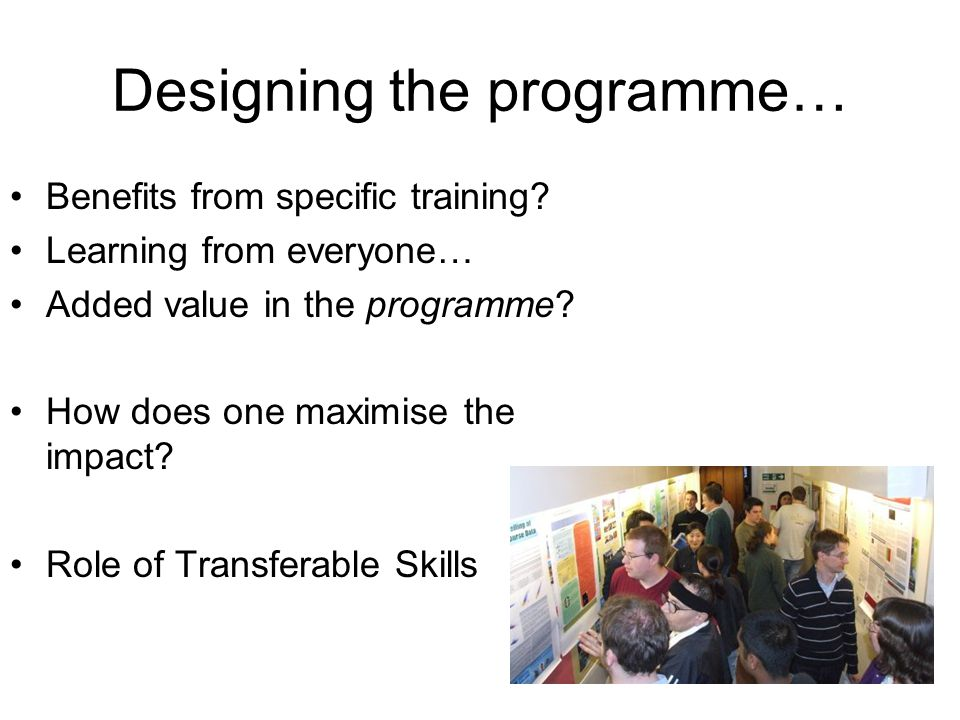 Designing the programme… Benefits from specific training? Learning from everyone… Added value in the programme? How does one maximise the impact? Role
