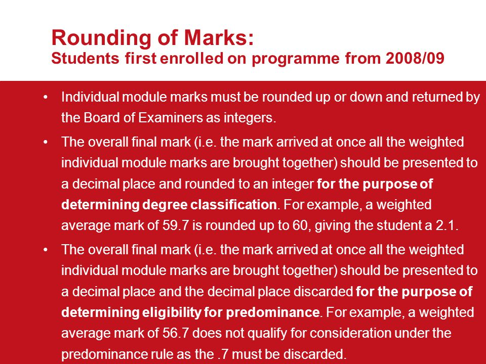 Rounding of Marks: Students first enrolled on programme from 2008/09 *Note: Schools are required to notify the Director of Academic and Student Affairs of the date of submission of papers to External Examiners.