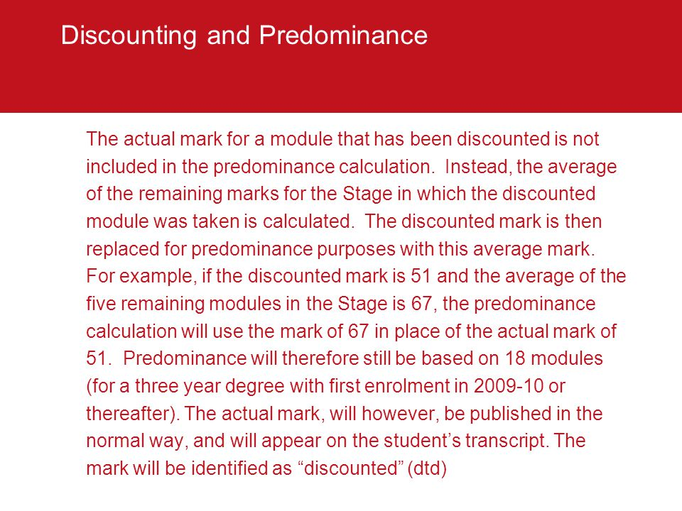 Discounting and Predominance The actual mark for a module that has been discounted is not included in the predominance calculation.