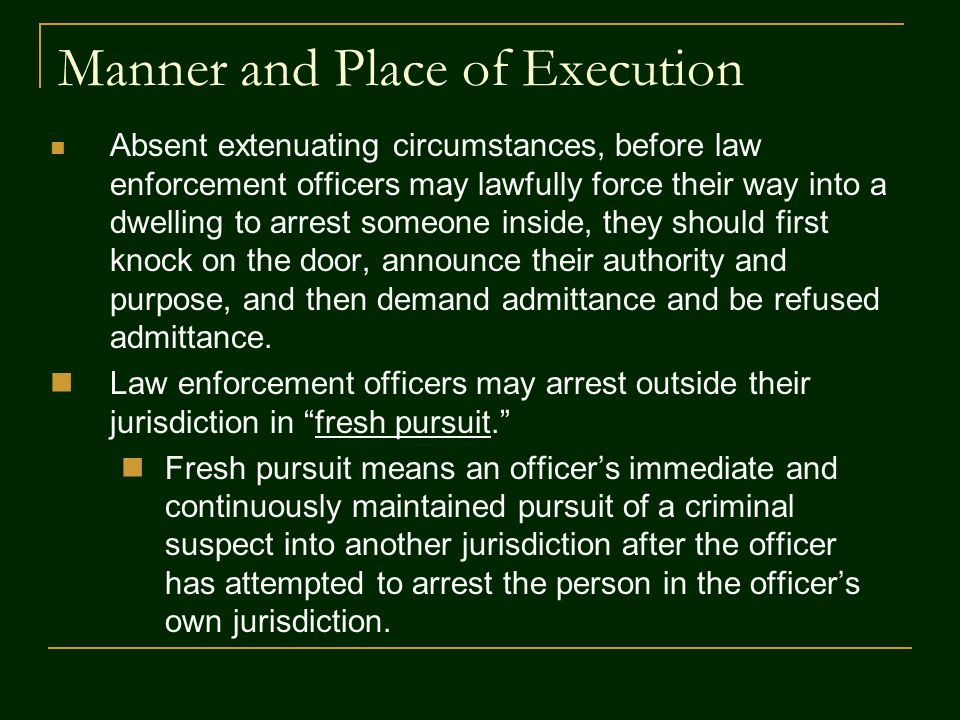 Manner and Place of Execution Absent extenuating circumstances, before law enforcement officers may lawfully force their way into a dwelling to arrest