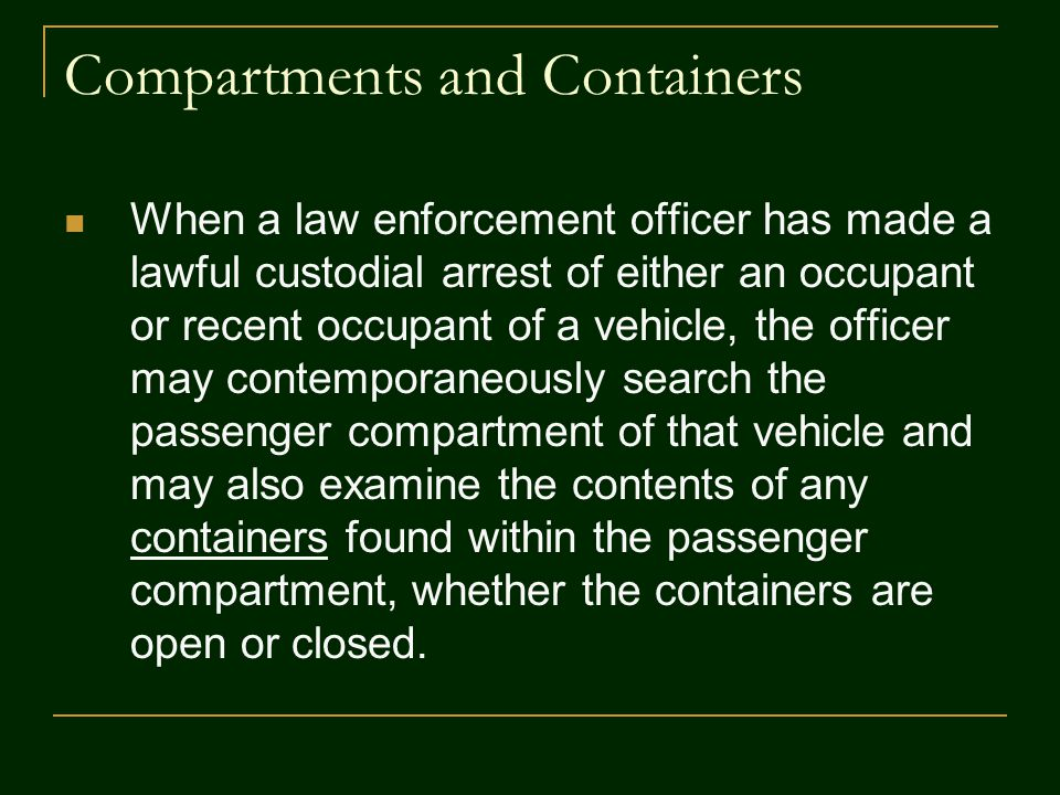 Compartments and Containers When a law enforcement officer has made a lawful custodial arrest of either an occupant or recent occupant of a vehicle, t