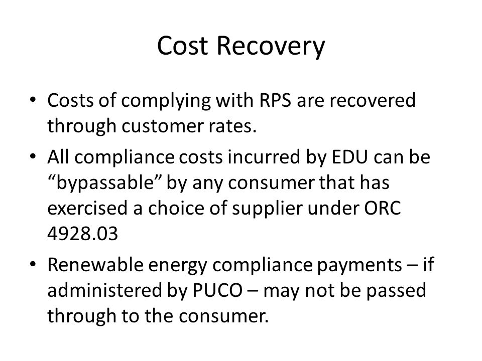 """Cost Recovery Costs of complying with RPS are recovered through customer rates. All compliance costs incurred by EDU can be """"bypassable"""" by any consum"""