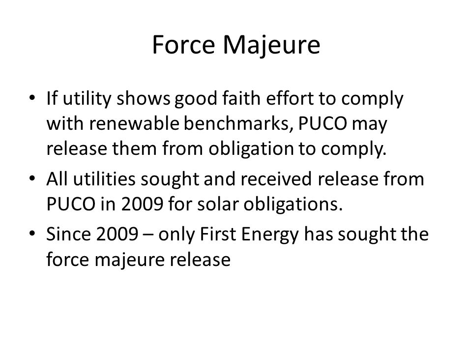 Force Majeure If utility shows good faith effort to comply with renewable benchmarks, PUCO may release them from obligation to comply. All utilities s