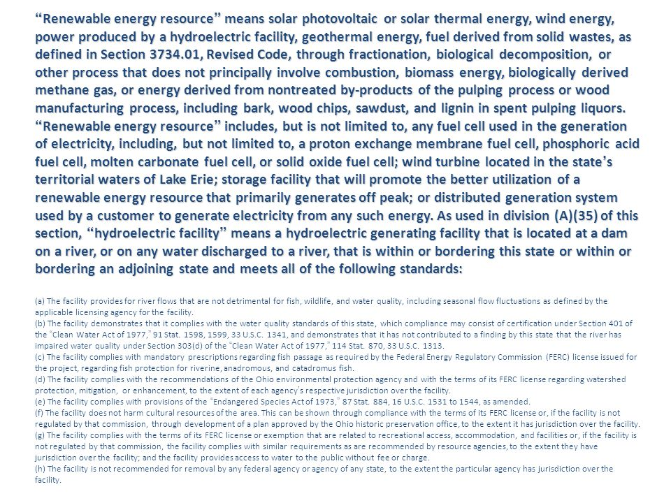 """""""Renewable energy resource"""" means solar photovoltaic or solar thermal energy, wind energy, power produced by a hydroelectric facility, geothermal ener"""