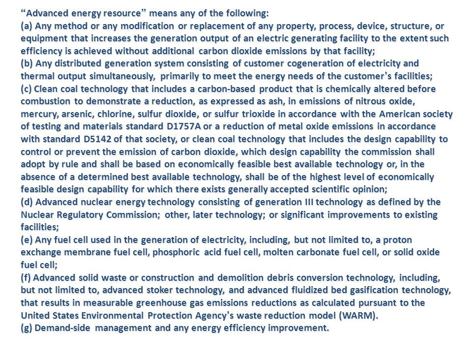 """""""Advanced energy resource"""" means any of the following: (a) Any method or any modification or replacement of any property, process, device, structure,"""