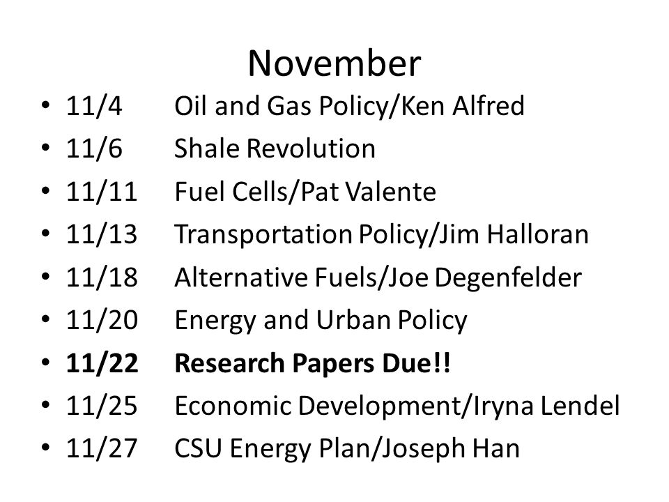 November 11/4Oil and Gas Policy/Ken Alfred 11/6Shale Revolution 11/11Fuel Cells/Pat Valente 11/13Transportation Policy/Jim Halloran 11/18Alternative F