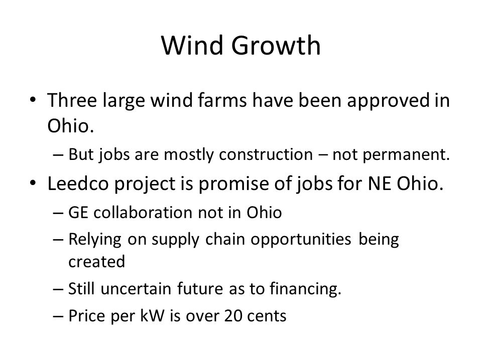 Wind Growth Three large wind farms have been approved in Ohio. – But jobs are mostly construction – not permanent. Leedco project is promise of jobs f