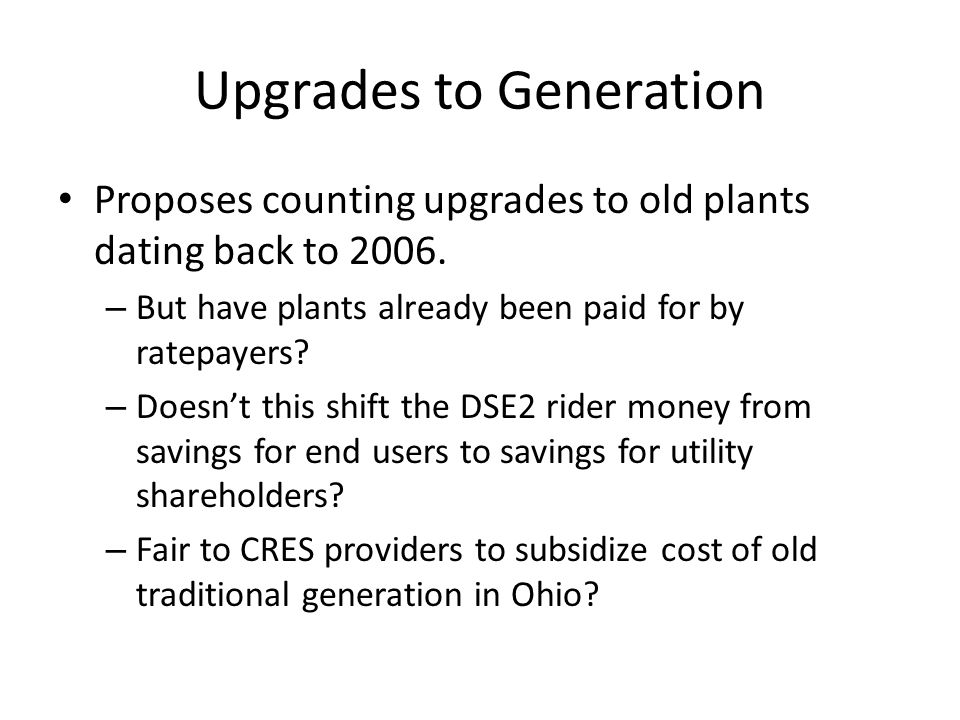 Upgrades to Generation Proposes counting upgrades to old plants dating back to 2006. – But have plants already been paid for by ratepayers? – Doesn't