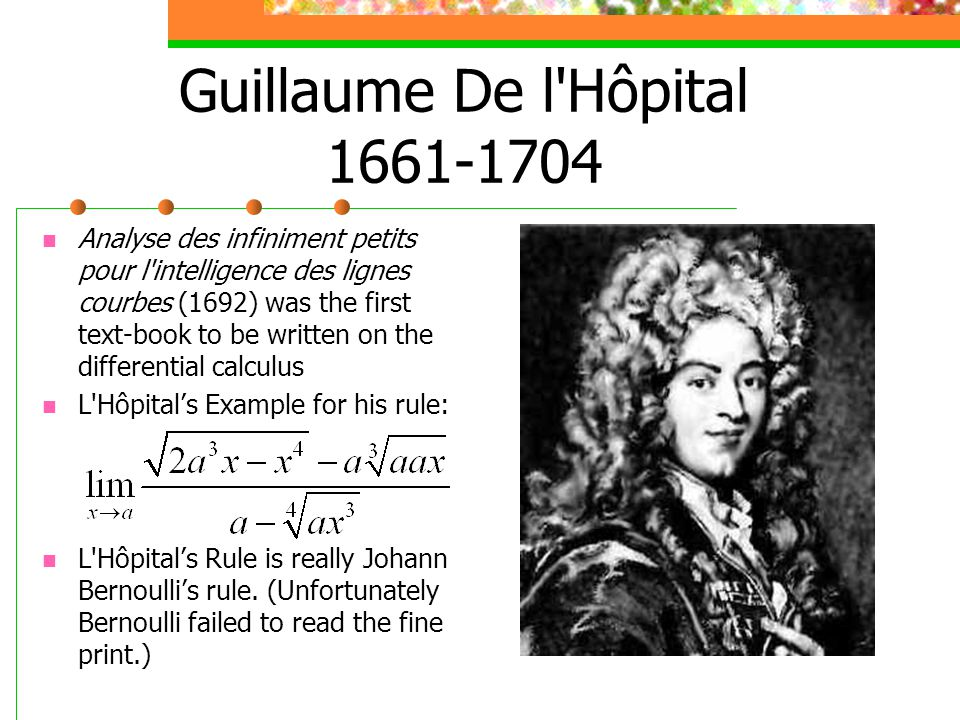 Guillaume De l'Hôpital 1661-1704 Analyse des infiniment petits pour l'intelligence des lignes courbes (1692) was the first text-book to be written on