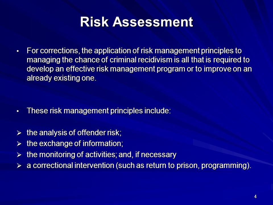 5 Risk Assessment In practice, the analysis of offender risk serves to structure many of the decisions we make with respect to: In practice, the analysis of offender risk serves to structure many of the decisions we make with respect to:  custody/security designations;  program assignment;  temporary and conditional release; and  supervision requirements.