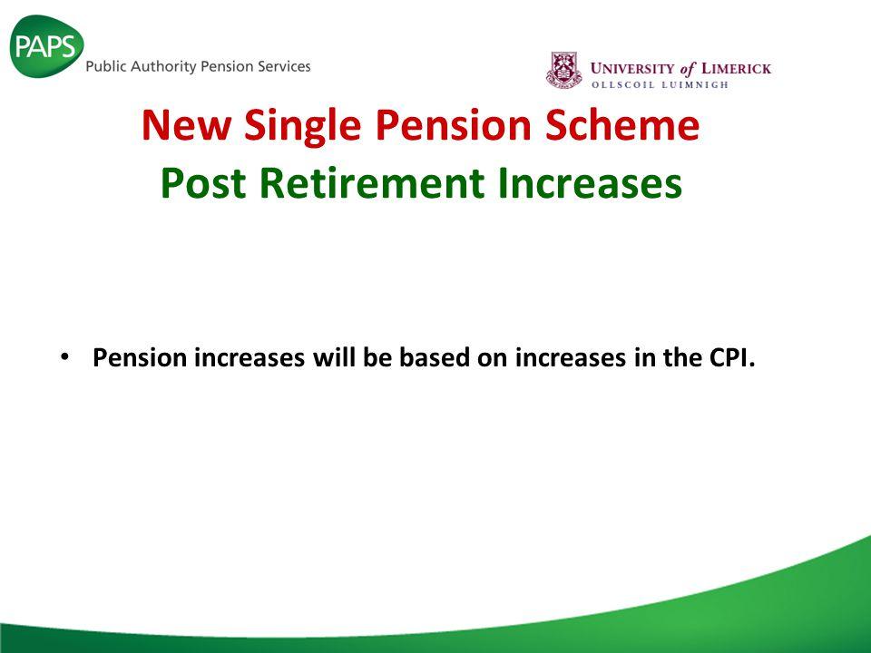 New Single Pension Scheme Post Retirement Increases Pension increases will be based on increases in the CPI.